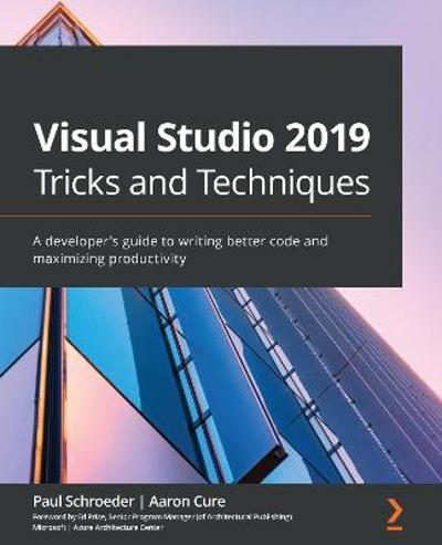 Visual Studio 2019 Tricks and Techniques - Paul Schroeder