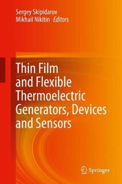 Thin Film and Flexible Thermoelectric Generators, Devices and Sensors - Sergey Skipidarov