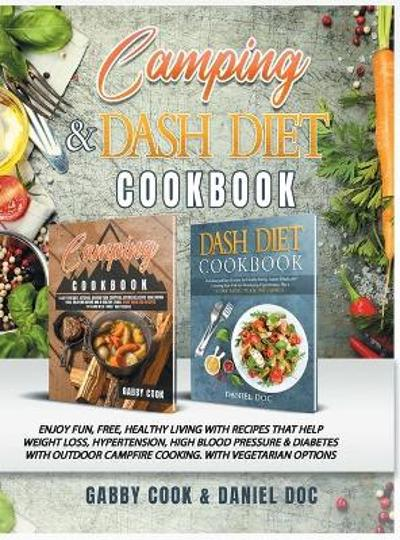 CAMPING and DASH Diet Cookbook - Gabby Cook