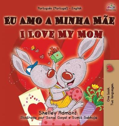 I Love My Mom (Portuguese English Bilingual Book for Kids - Portugal) - Shelley Admont
