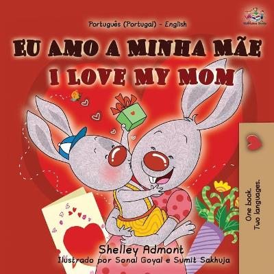 I Love My Mom (Portuguese English Bilingual Book for Kids- Portugal) - Shelley Admont