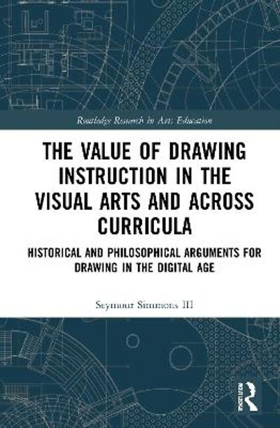 The Value of Drawing Instruction in the Visual Arts and Across Curricula - Seymour Simmons III