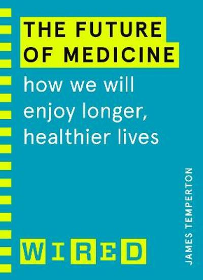The Future of Medicine (WIRED guides) - James Temperton