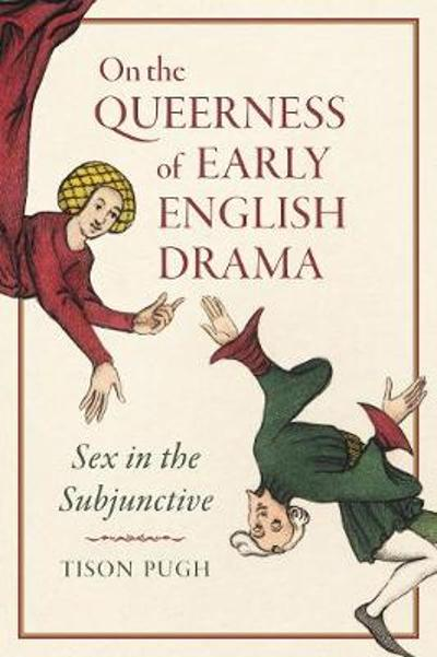 On the Queerness of Early English Drama - Tison Pugh