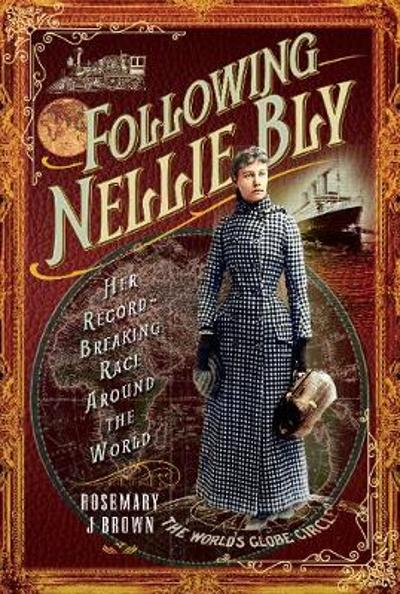 Following Nellie Bly - Rosemary J Brown