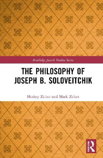 The Philosophy of Joseph B. Soloveitchik - Heshey Zelcer