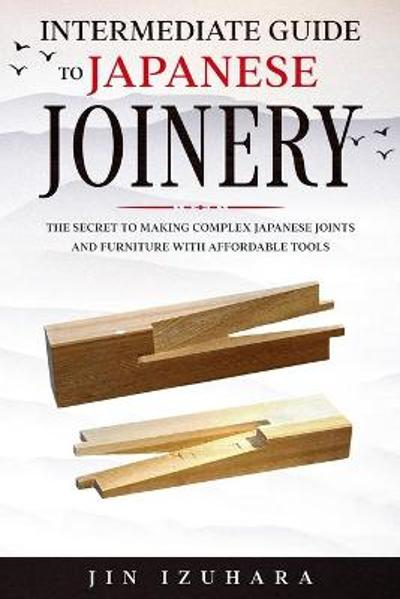 Intermediate Guide to Japanese Joinery - Jin Izuhara