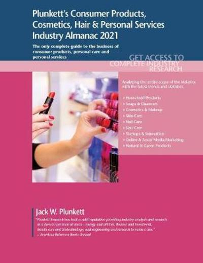 Plunkett's Consumer Products, Cosmetics, Hair & Personal Services Industry Almanac 2021 - Jack W. Plunkett