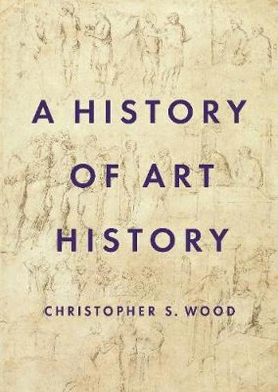 A History of Art History - Christopher S. Wood