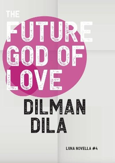 The Future God of Love - Dilman Dila