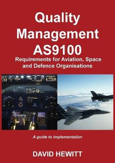Quality Management : AS9100 Requirements for Aviation, Space and Defence Organisations - David Hewitt