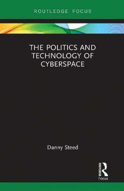 The Politics and Technology of Cyberspace - Danny Steed