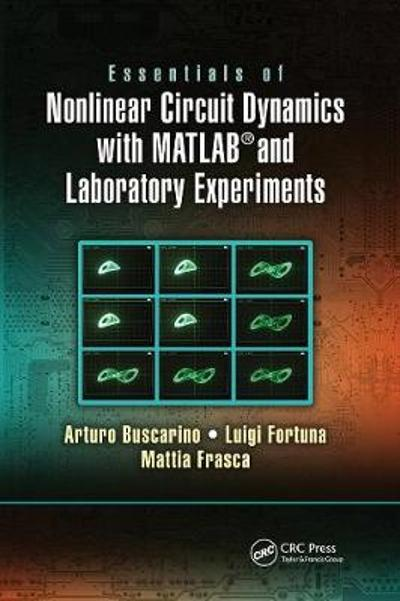 Essentials of Nonlinear Circuit Dynamics with MATLAB (R) and Laboratory Experiments - Arturo Buscarino