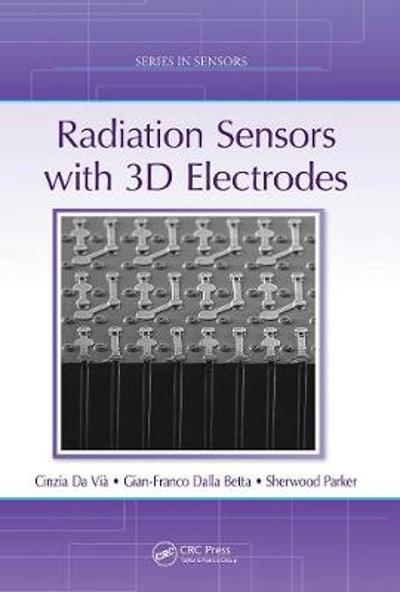 Radiation Sensors with 3D Electrodes - Cinzia Da Via