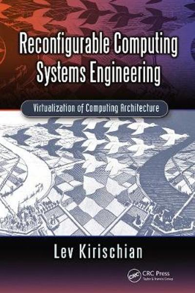Reconfigurable Computing Systems Engineering - Lev Kirischian