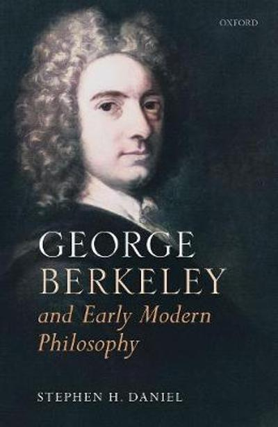George Berkeley and Early Modern Philosophy - Stephen H. Daniel