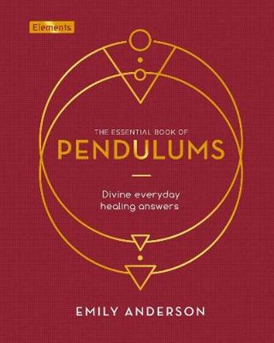 The Essential Book of Pendulums - Emily Anderson