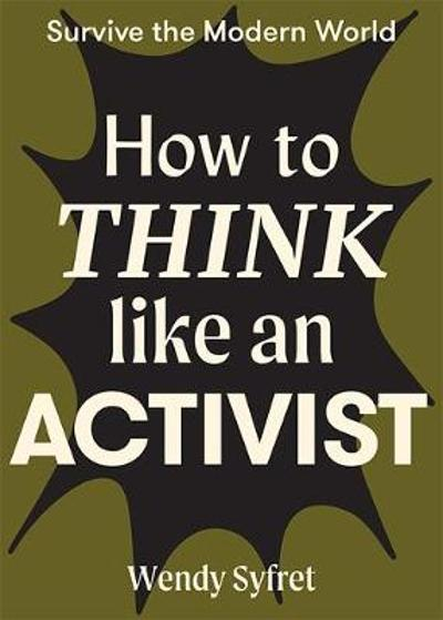 How to Think Like an Activist - Wendy Syfret