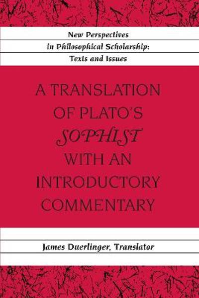 "A Translation of Plato's ""Sophist"" with an Introductory Commentary - James Duerlinger"
