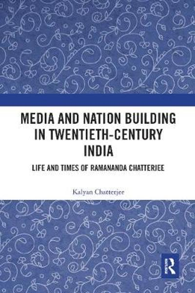 Media and Nation Building in Twentieth-Century India - Kalyan Chatterjee