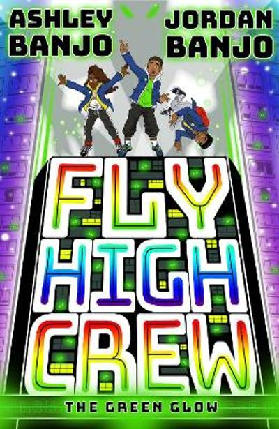 Fly High Crew: The Green Glow (2021's most exciting kids' book from the Diversity - Ashley Banjo