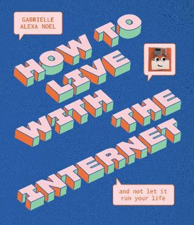 How to Live With the Internet and Not Let It Run Your Life - Gabrielle Alexa Noel