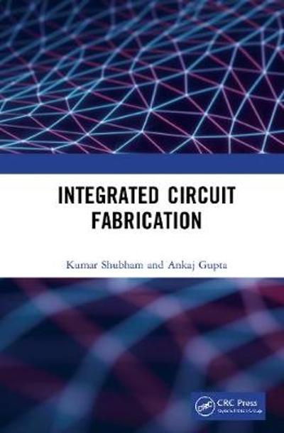 Integrated Circuit Fabrication - Kumar Shubham