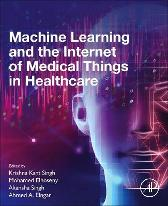 Machine Learning and the Internet of Medical Things in Healthcare - Krishna Kant Singh Mohamed Elhoseny Akansha Singh Ahmed A. Elngar