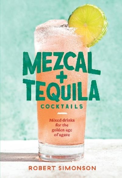 Mezcal and Tequila Cocktails - Robert Simonson