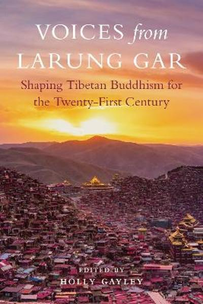 Voices from Larung Gar - Holly Gayley