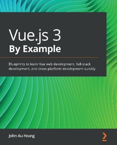 Vue.js 3 By Example - John Au-Yeung