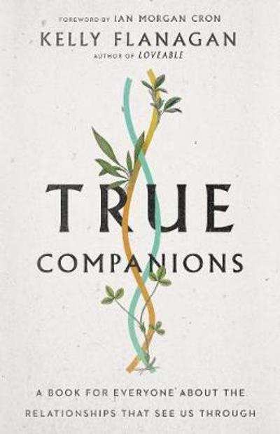 True Companions - Kelly Flanagan