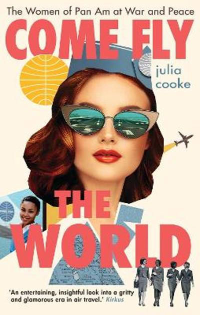 Come Fly the World - Julia Cooke