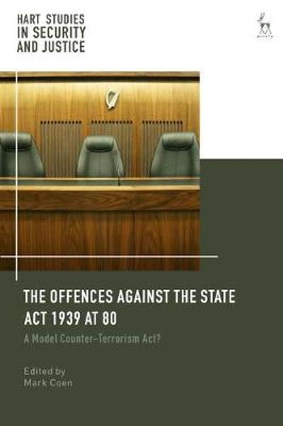 The Offences Against the State Act 1939 at 80 - Mark Coen