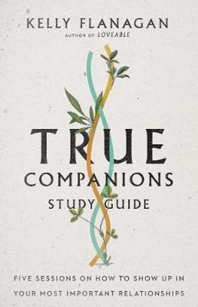 True Companions Study Guide - Kelly Flanagan