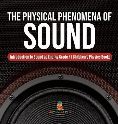 The Physical Phenomena of Sound Introduction to Sound as Energy Grade 4 Children's Physics Books - Baby Professor