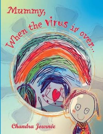 Mummy, When The Virus Is Over... - Chandra Journee