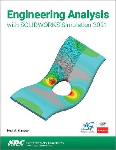 Engineering Analysis with SOLIDWORKS Simulation 2021 - Paul Kurowski