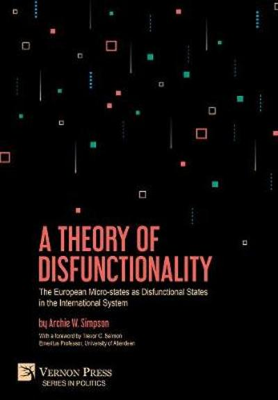A Theory of Disfunctionality: The European Micro-states as Disfunctional States in the International System - Archie W. Simpson