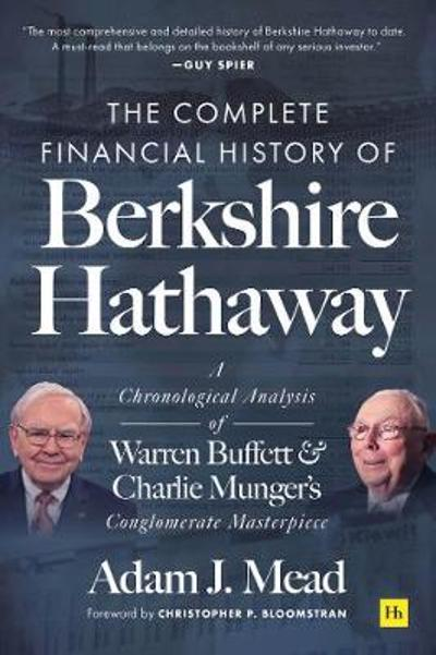 The Complete Financial History of Berkshire Hathaway - Adam J. Mead