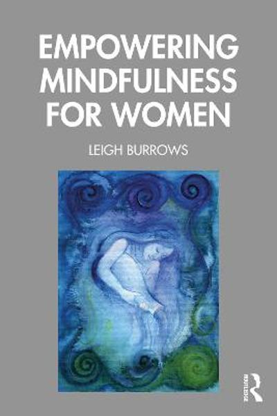 Empowering Mindfulness for Women - Leigh Burrows