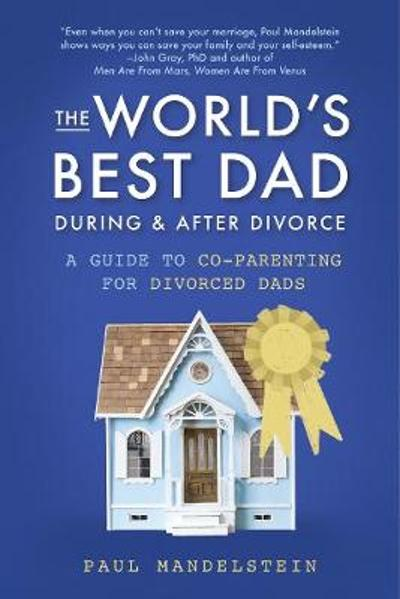 The World's Best Dad During and After Divorce - Paul Mandelstein