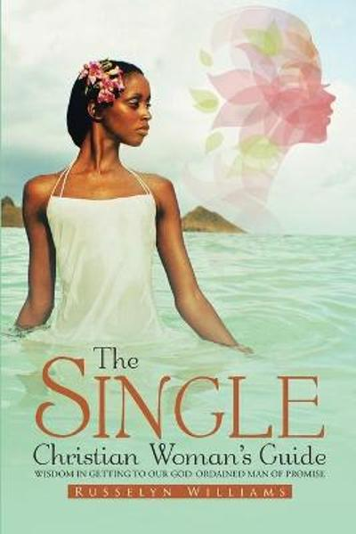 The Single Christian Woman's Guide - Russelyn L Williams