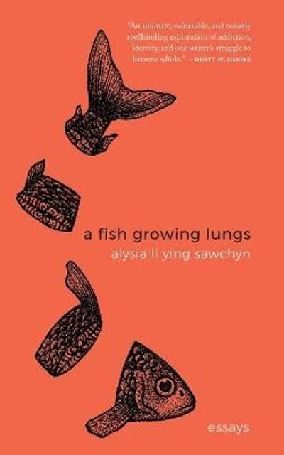 A Fish Growing Lungs - Alysia Li Ying Sawchyn