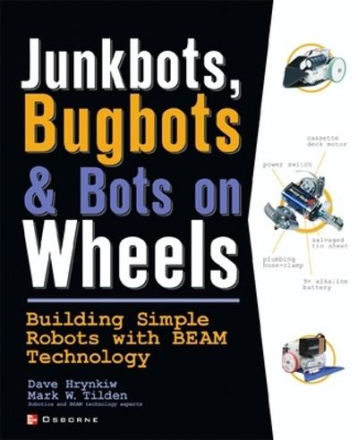 JunkBots, Bugbots, and Bots on Wheels: Building Simple Robots With BEAM Technology - David Hrynkiw