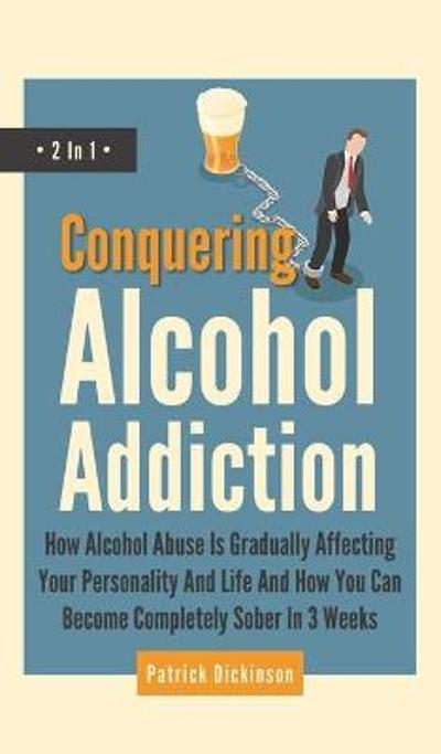 Conquering Alcohol Addiction 2 In 1 - Patrick Dickinson