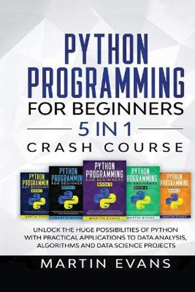 Python Programming for Beginners - 5 in 1 Crash Course - Martin Evans