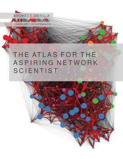 The Atlas for the Aspiring Network Scientist - Michele Coscia