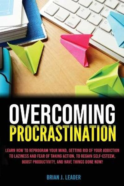Overcoming Procrastination - Brian J Leader