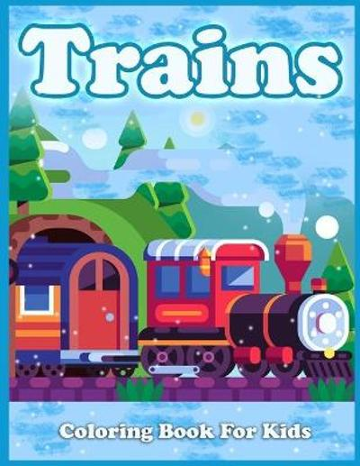 Trains Coloring Book For Kids - Lenard Vinci Press